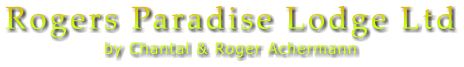 Rogers Paradise Lodge Ltd by Chantal & Roger Achermann